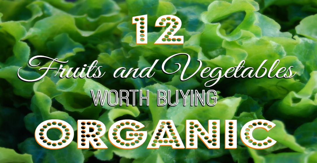 12 Fruits and Vegetables worth buying organic