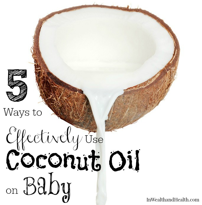 5 Ways to Effectively Use Coconut Oil on Baby | In Wealth and Health