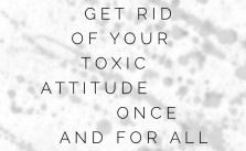 How to get rid of an attitude   In Wealth & Health