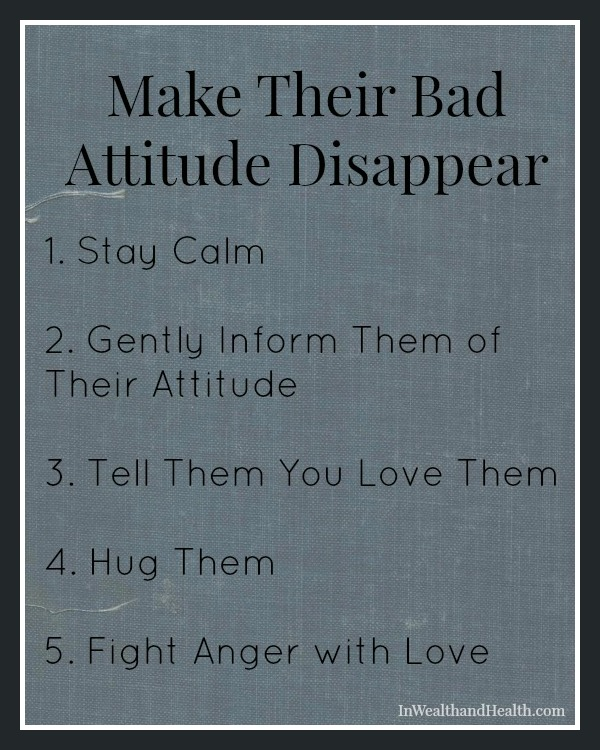 Make their bad attitude disappear