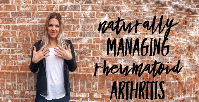 How I Am Naturally Managing my Rheumatoid Arthritis