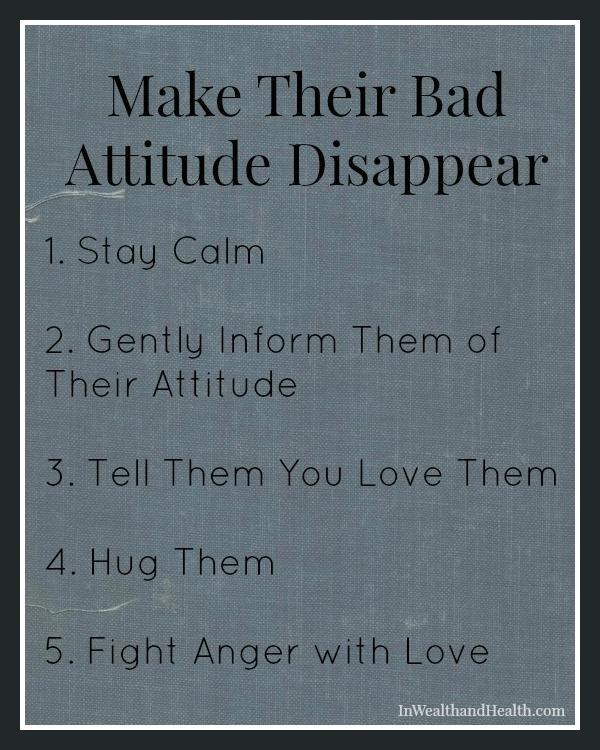 Make their bad attitude disappear