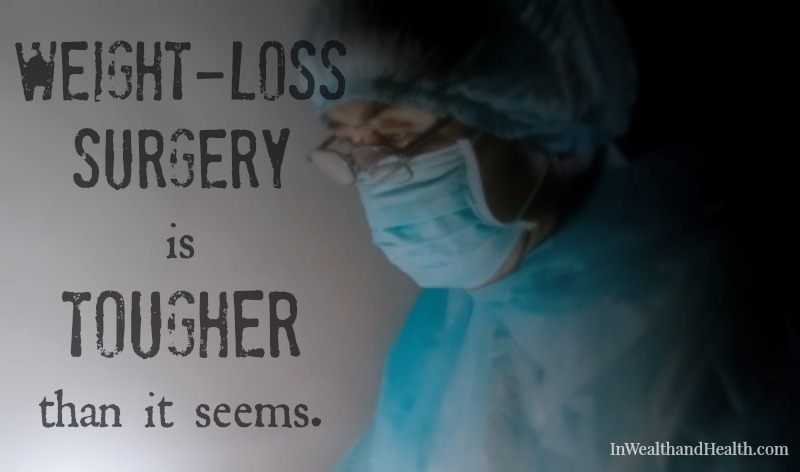 Weight loss surgery is tougher than it seems. In Wealth and Health