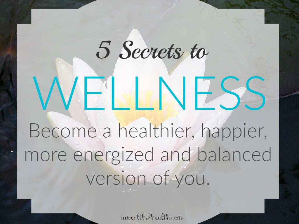 5 Secrets to Living a Wellness Lifestyle that translates into well-being, mind, body, and Spirit.