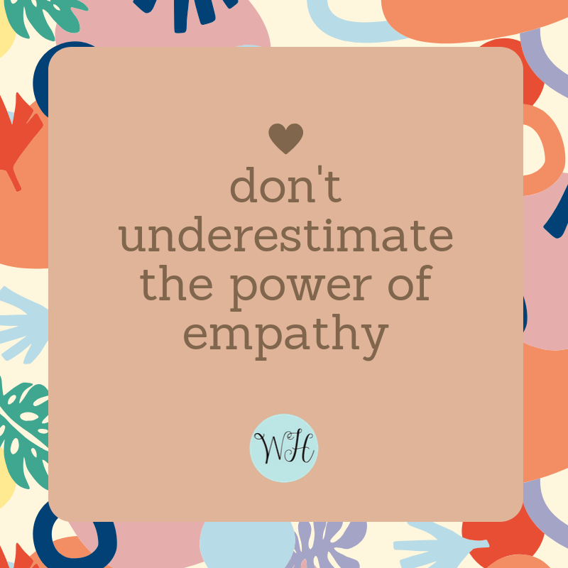 don't underestimate the power of empathy